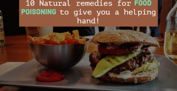 10 Natural remedies for food poisoning to give you a helping hand!