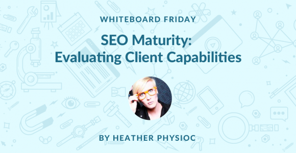 SEO Maturity: Evaluating Client Capabilities – Whiteboard Friday