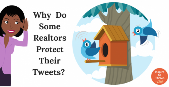 Why Do Social Realtors On Twitter Protect Their Valuable Tweets?
