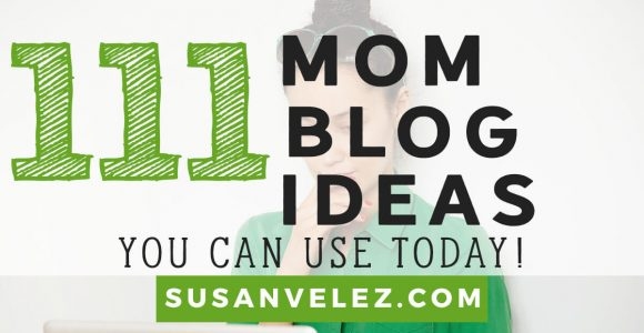 111 Blog Mom Ideas That Will Inspire and Make You Money