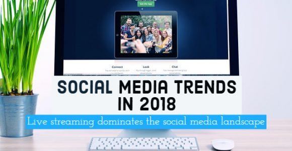 Social media trends in 2018: Live streaming dominates the social media landscape