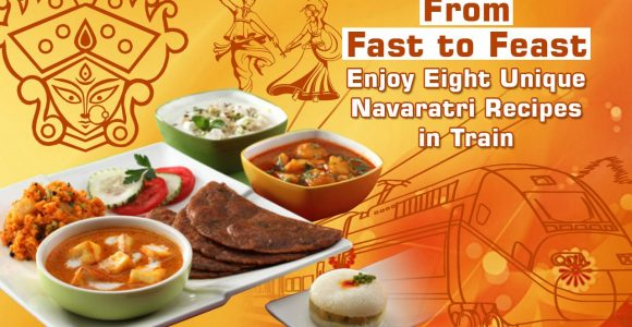 From Fast to Feast – Enjoy Eight Unique Navaratri Recipes in Train