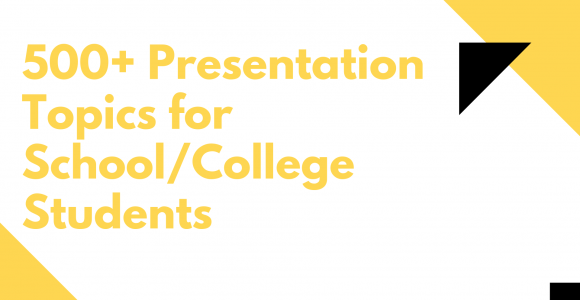 500 Interesting Presentation Topics for School & College Students