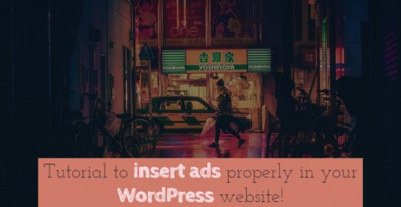 Tutorial to insert ads properly in your WordPress website!