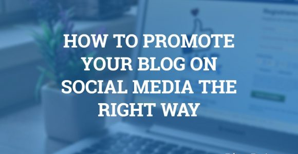 How to Promote Your Blog on Social Media the Right Way