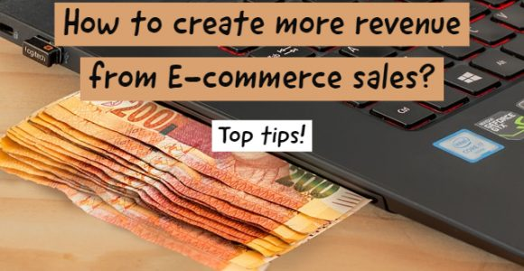 How to create more revenue from E-commerce sales? Top tips!