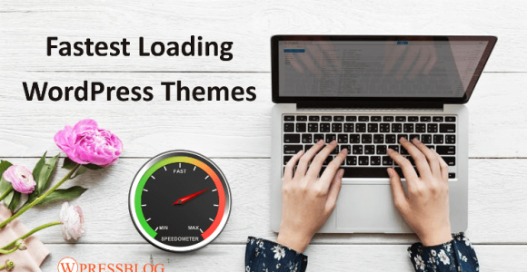 Top 5 Fastest Loading WordPress Themes For 2018