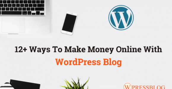 12+ Proven Ways to Make Money Online With WordPress Blog