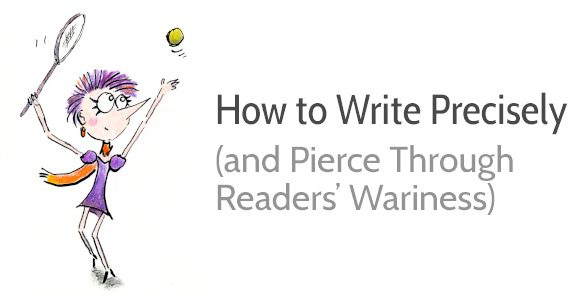 How to Write Precisely and Pierce Through Readers' Wariness