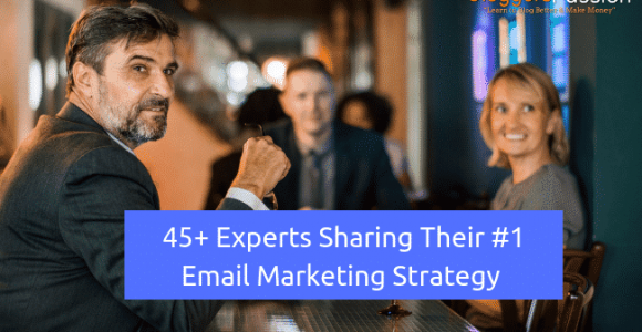 Best Email Marketing Strategy: 45+ Experts Sharing Their #1 Strategy