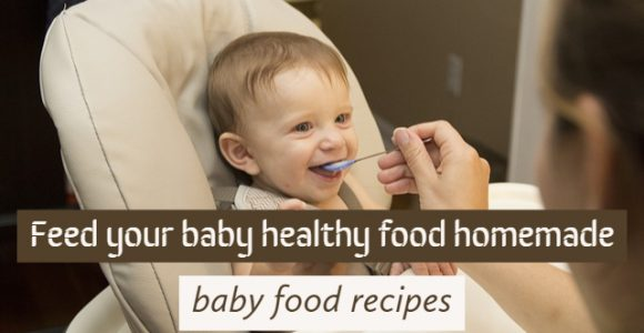 Feed your baby healthy food homemade baby food recipes