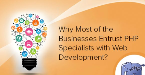 Why Most of the Businesses Entrust PHP Specialists with Web Development?