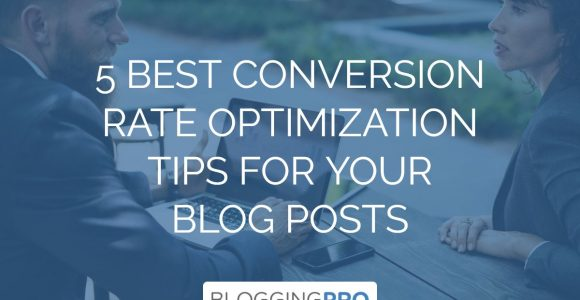 5 Best Conversion Rate Optimization Tips for Your Blog Post