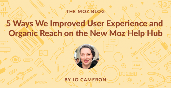 5 Ways We Improved User Experience and Organic Reach on the New Moz Help Hub