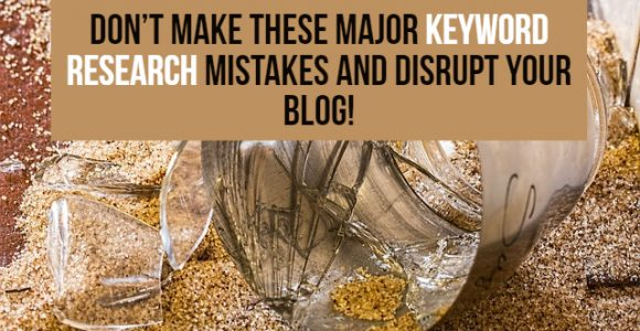 Don't make these major keyword research mistakes and disrupt your blog!