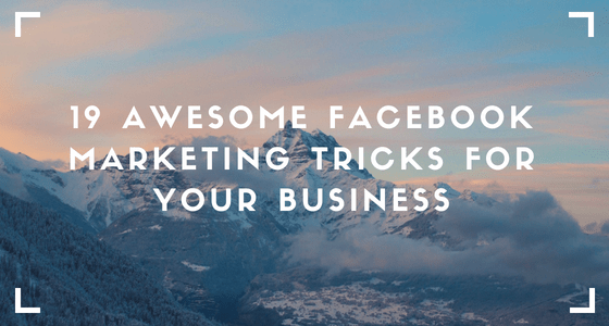 19 Awesome Facebook Marketing Tricks for your Business | Beyond Execute
