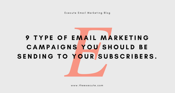 9 Type of Email Marketing Campaigns Need to Send Your Subscribers