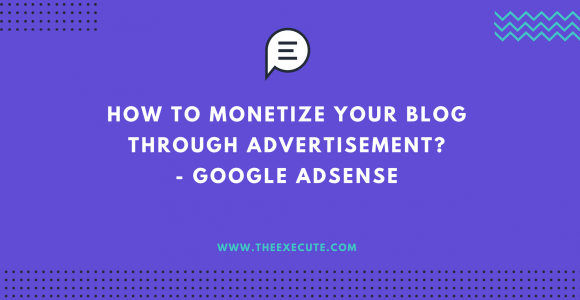 How to monetize your blog through advertisement? | Beyond Execute