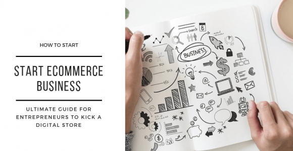 An Ultimate Guide for Entrepreneurs to Kick a Digital (E-Commerce) Store