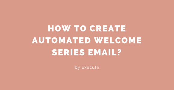 How to Create Automated Welcome Series Email? | Beyond Execute