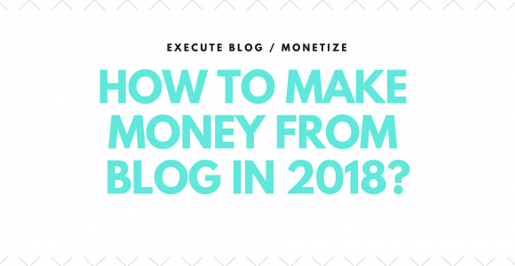 How To Make Money From Blog in 2018? | Beyond Execute