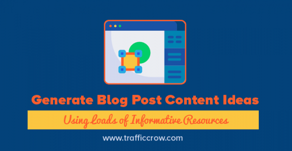Generate Blog Post Content Ideas Using Loads of Informative Resources