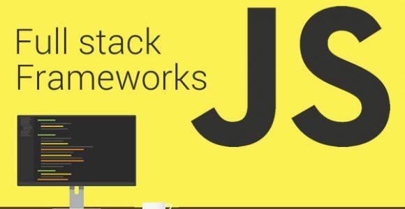 JavaScript full stack frameworks that make web development simpler