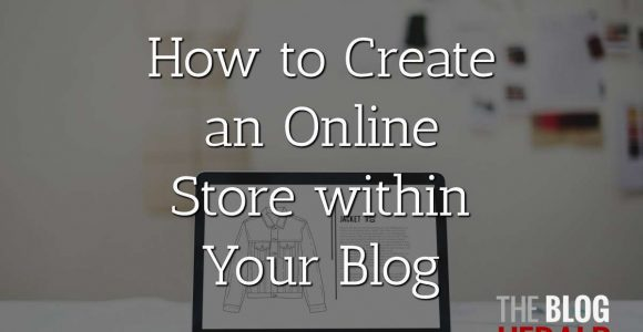 How to Create an Online Store Within Your Blog