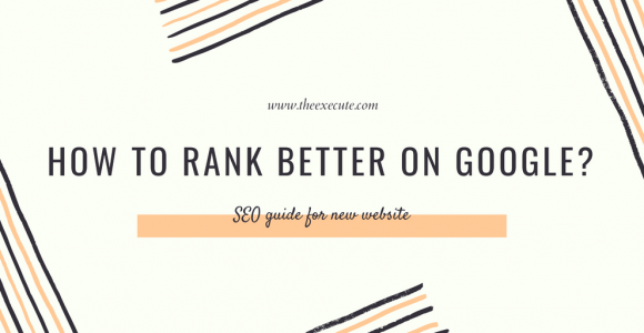 How to rank better on Google? SEO for new website. | Beyond Execute