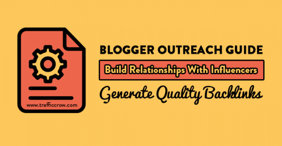 Blogger Outreach Guide: Build Relationships with Influencers & Generate Quality Backlinks – Traffic Crow