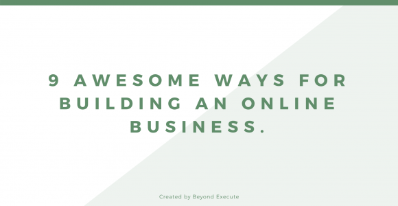 9 Awesome Ways for Building an Online Business. | Beyond Execute