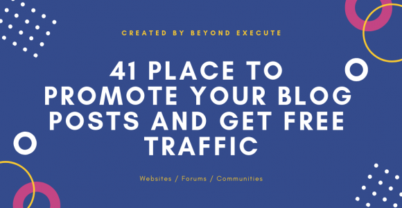 41 Place to Promote Posts and Get Free Traffic | Beyond Execute