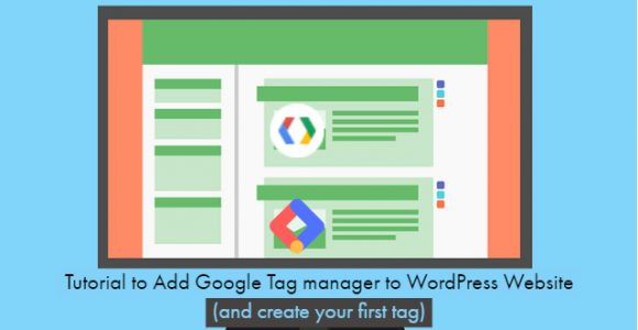 Tutorial to Add Google Tag manager to WordPress Website (and create your first tag)