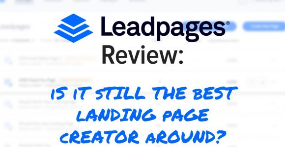 LEADPAGES REVIEW: IS IT STILL THE BEST LANDING PAGE CREATOR AROUND?