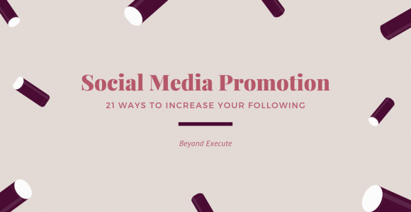 Social Media Promotion: 21 Ways To Increase Your Following