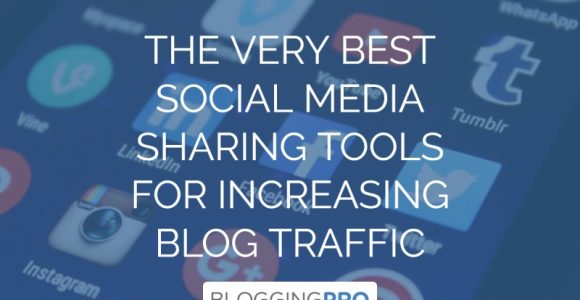 The Very Best Social Media Sharing Tools for Increasing Blog Traffic