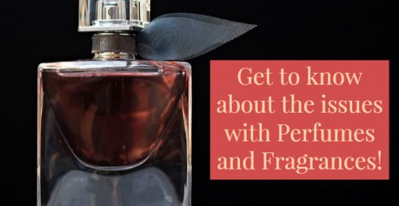 Get to know about the issues with Perfumes and Fragrances!