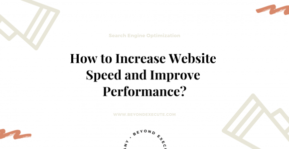 How To Increase Website Speed And Performance? | Beyond Execute