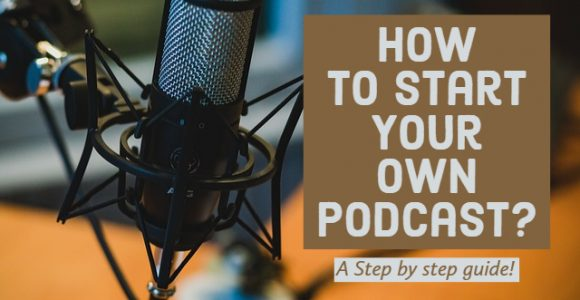 How to Start Your Own Podcast? A Step by step guide!