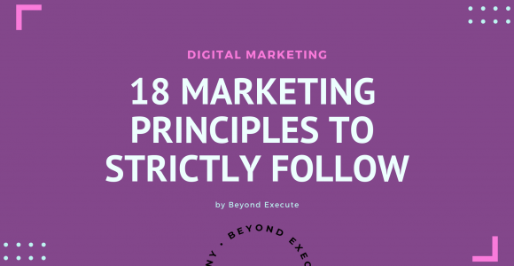 18 Marketing Principles You Need To Strictly Follow For Success. |