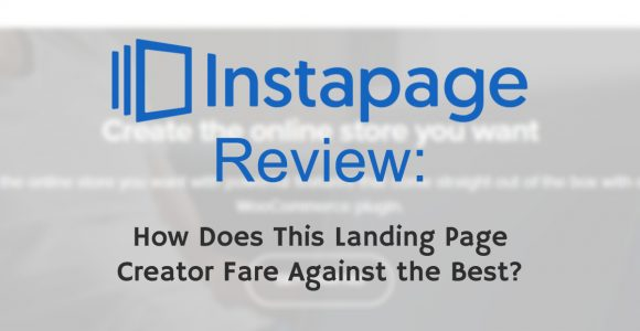 INSTAPAGE REVIEW: HOW DOES THIS LANDING PAGE CREATOR COMPARE AGAINST THE BEST?
