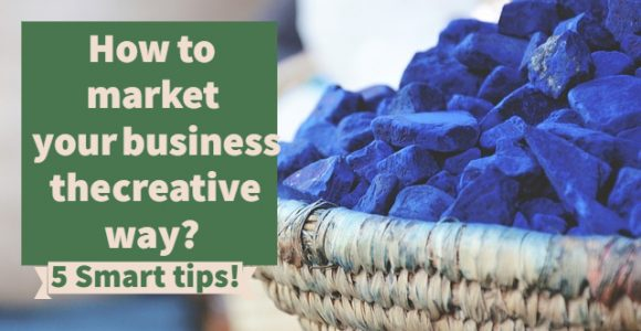 How to market your business the creative way? 5 Smart tips!