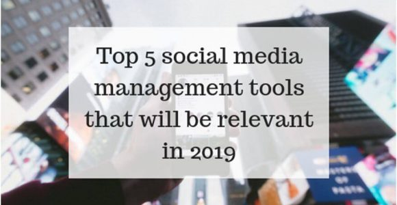 Top 5 Social Media Management Tools that will be Relevant in 2019