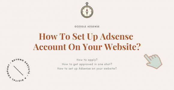 How To Set Up Adsense Account On Your Website? | Beyond Execute