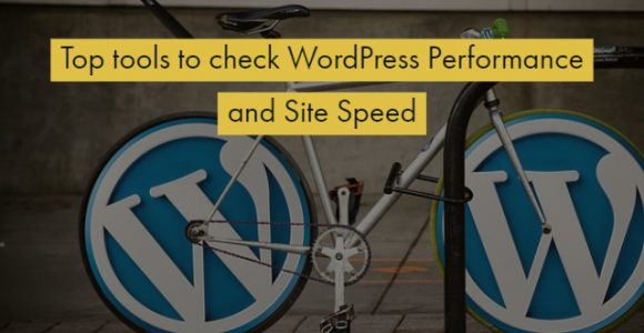 Top tools to check WordPress Performance and Site Speed