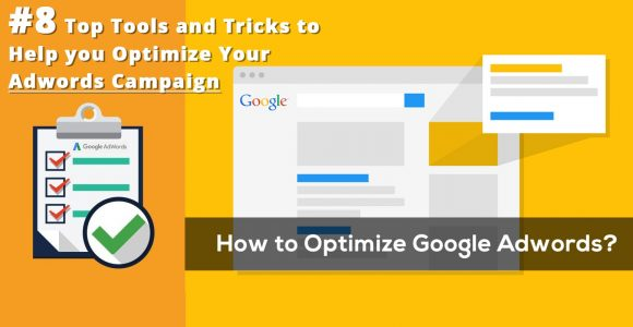 8 Top Tools and Tricks to Help You Optimize Your Adwords Campaign