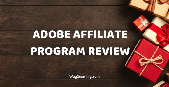 Adobe Affiliate Program Review : Make Money Promoting Products