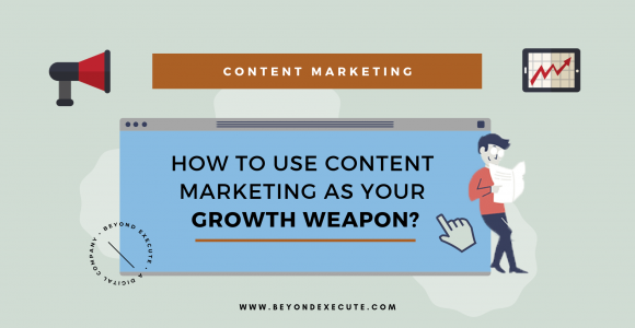 How To Use Content Marketing As Your Growth Weapon?