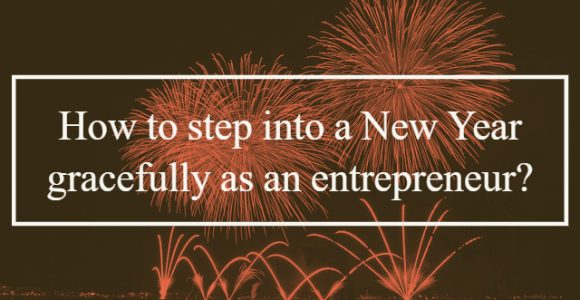 How to step into a New Year gracefully as an entrepreneur?