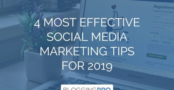 4 Most Effective Social Media Marketing Tips for Bloggers in 2019